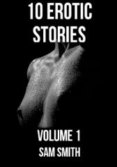 10 Erotic Stories FREE! - VOL 1 - Adult Only (18+)