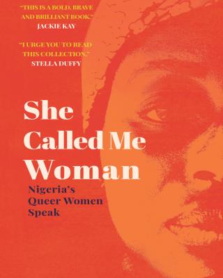 She Called Me Woman - Nigerian's Queer Women Speak