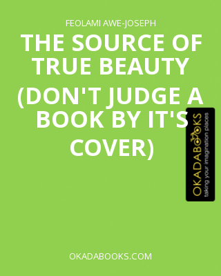 THE SOURCE OF TRUE BEAUTY (DON'T JUDGE A BOOK BY IT'S COVER)