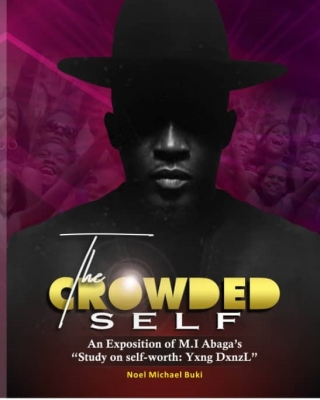 THE CROWDED SELF- An Exposition of M.I Abaga's Study on Self-worth: Yxng Dxnzl
