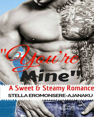 YOU'RE MINE ~ A Sweet & Steamy Romance