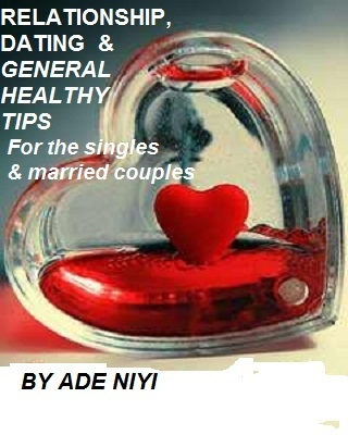 RELATIONSHIP, DATING AND HEALTH TIPS FOR THE MARRIED AND SINGLES