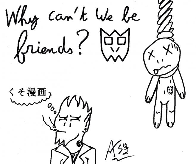Why Can't We Be Friends !