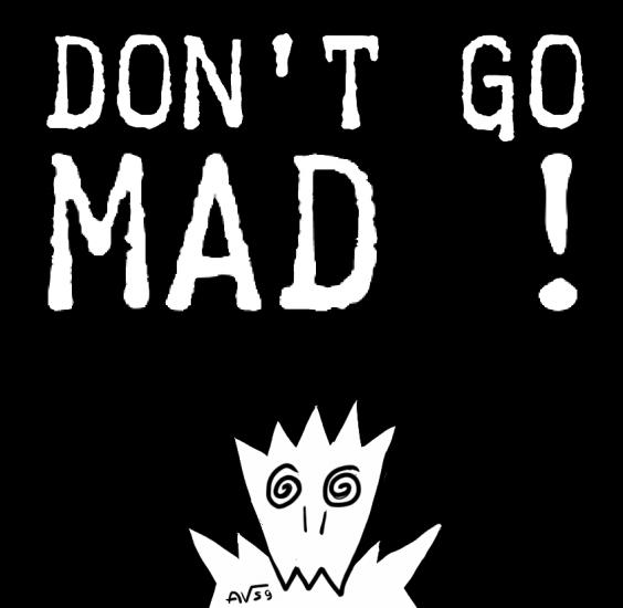 Don't Go Mad !