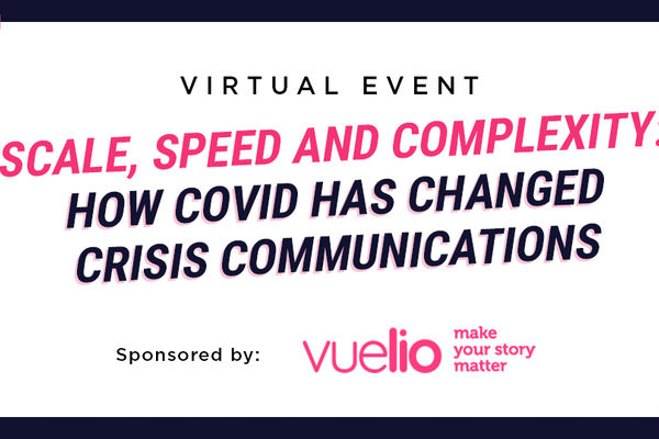 Scale, speed and complexity: How COVID has changed crisis communications