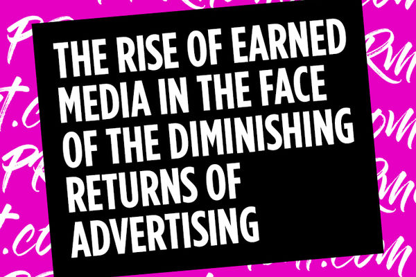 The rise of earned media in the face of the diminishing returns of advertising