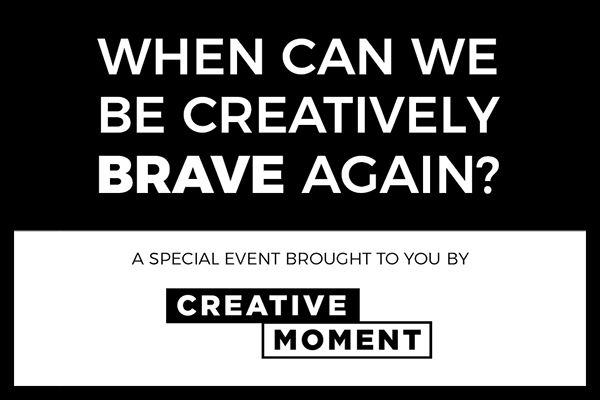 When can we be creatively brave again?