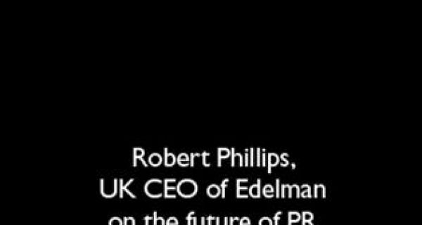 Robert Phillips, CEO Edelman UK on the future of PR and digital media