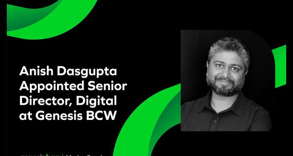 Genesis BCW Appoints Anish Dasgupta as senior director, Digital
