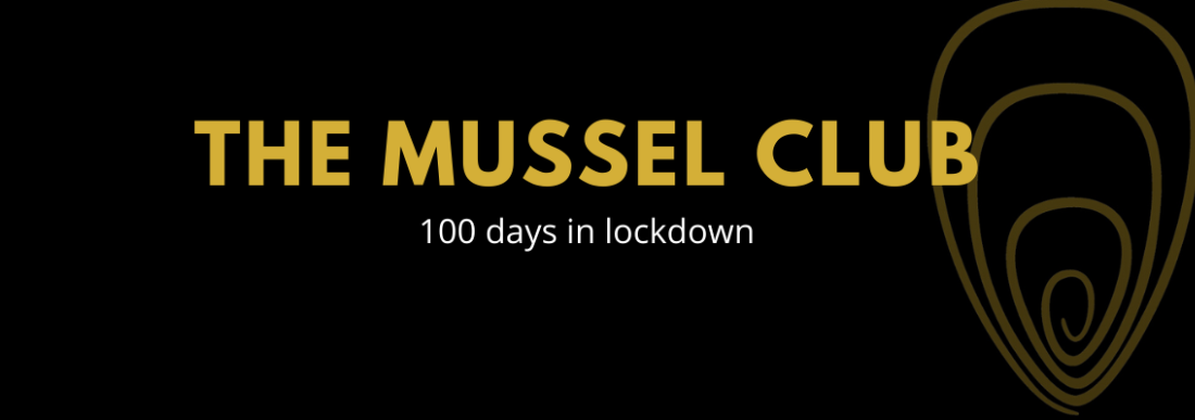 100 Days in Lockdown for The Mussel Club