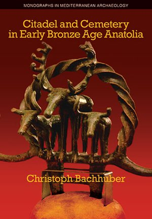 Christopher Bachhuber: Citadel and Cemetery in Early Bronze Age Antaolia