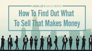 How To Find Out What To Sell That Makes Money
