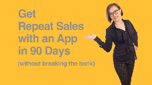 Get Repeat Sales With An App In 90 Days