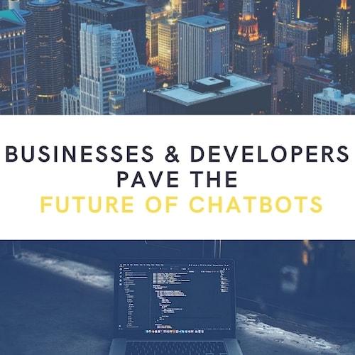 businesses devs future of chatbots