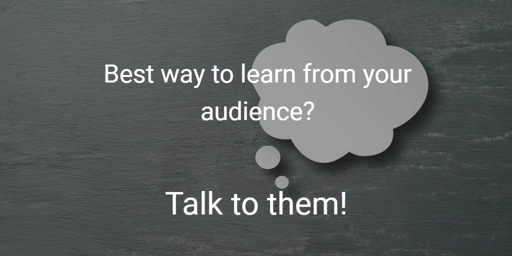 Talk to your audience