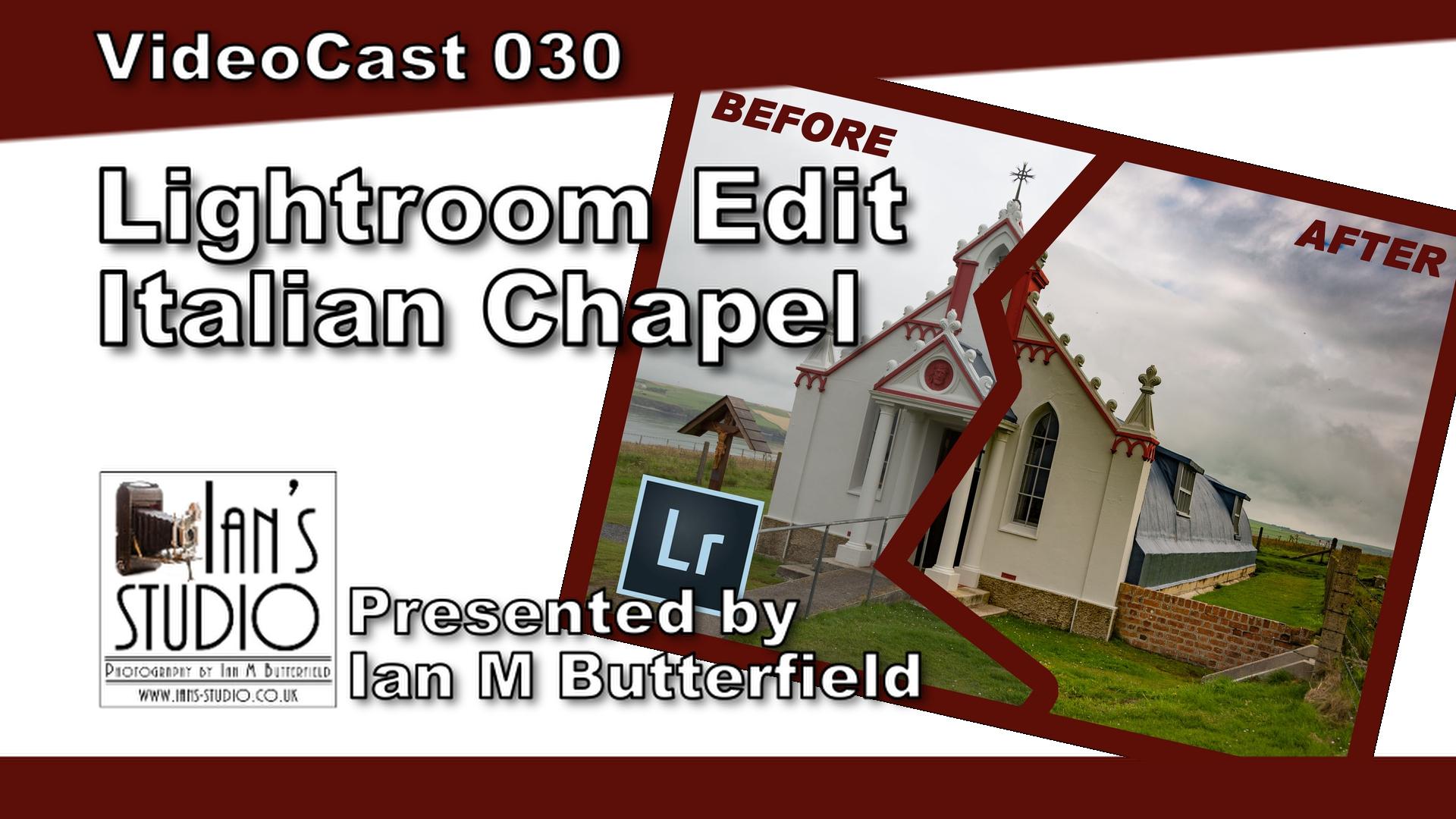 Lightroom Edit – The Italian Chapel, Kirkwall, Orkney  [VideoCast 030]