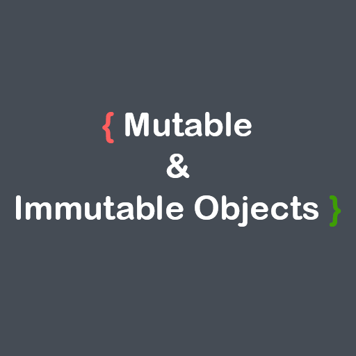 مفهوم الـ Mutable and Immutable Objects