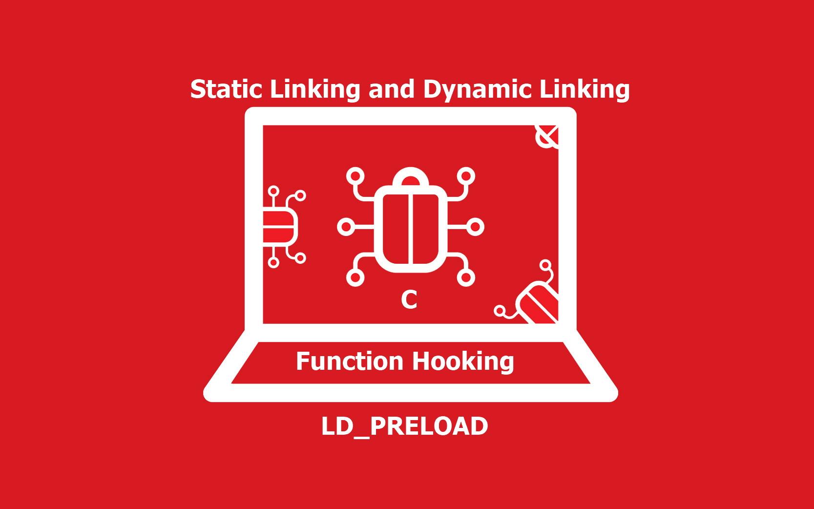 شرح Static Linking و Dynamic Linking و Function Hooking في C