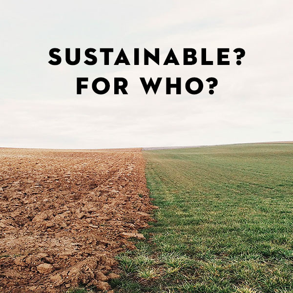 Sustainable? For Who?